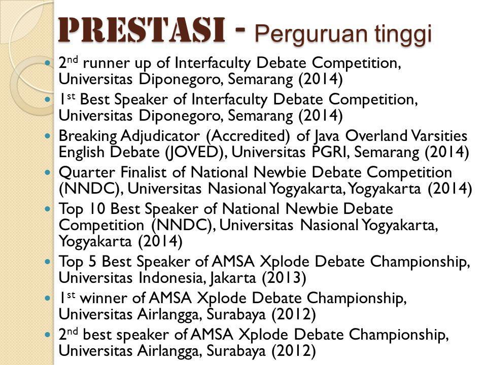 PRESTASI - Perguruan tinggi 2 nd runner up of Interfaculty Debate Competition, Universitas Diponegoro, Semarang (2014) 1 st Best Speaker of Interfacul