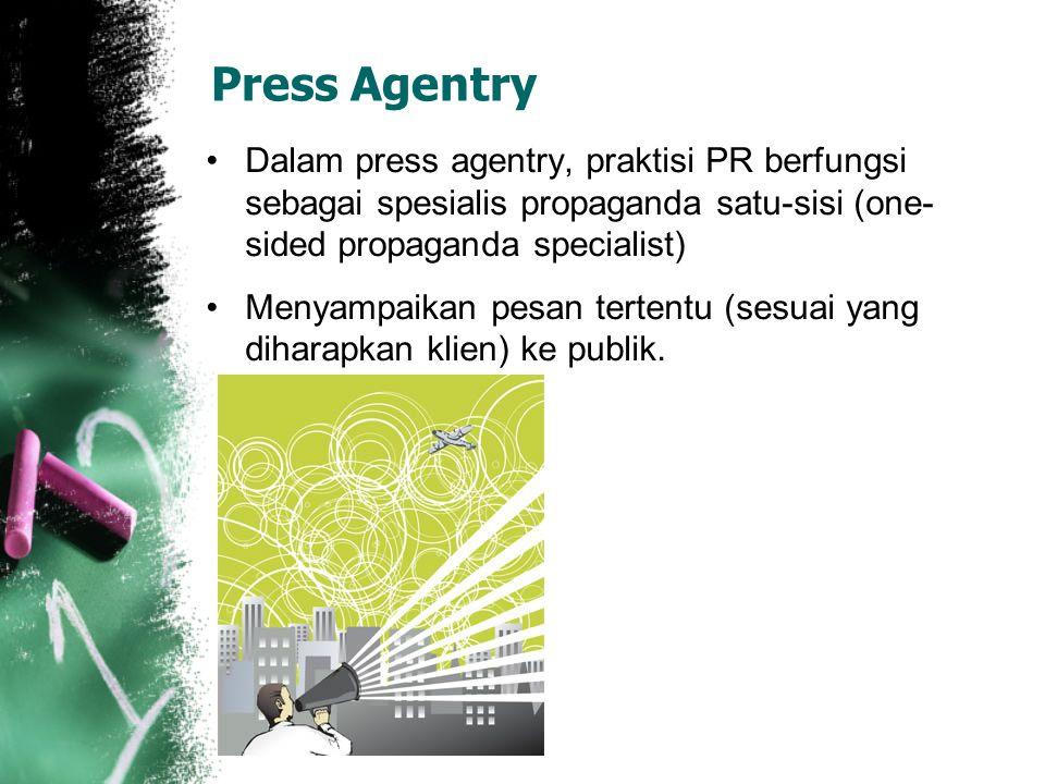 Press Agentry Dalam press agentry, praktisi PR berfungsi sebagai spesialis propaganda satu-sisi (one- sided propaganda specialist) Menyampaikan pesan