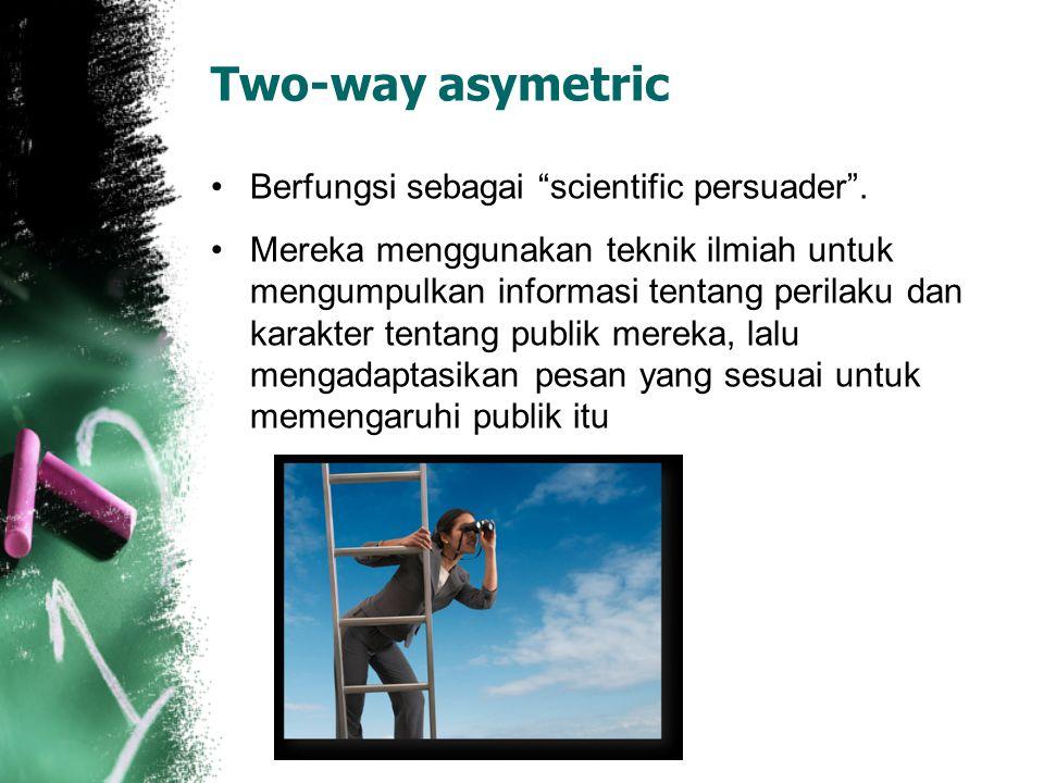 """Two-way asymetric Berfungsi sebagai """"scientific persuader"""". Mereka menggunakan teknik ilmiah untuk mengumpulkan informasi tentang perilaku dan karakte"""