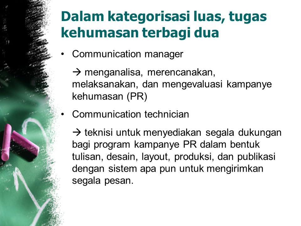 Dalam kategorisasi luas, tugas kehumasan terbagi dua Communication manager  menganalisa, merencanakan, melaksanakan, dan mengevaluasi kampanye kehuma