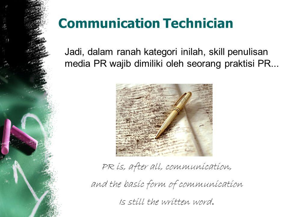 Communication Technician Jadi, dalam ranah kategori inilah, skill penulisan media PR wajib dimiliki oleh seorang praktisi PR... PR is, after all, comm