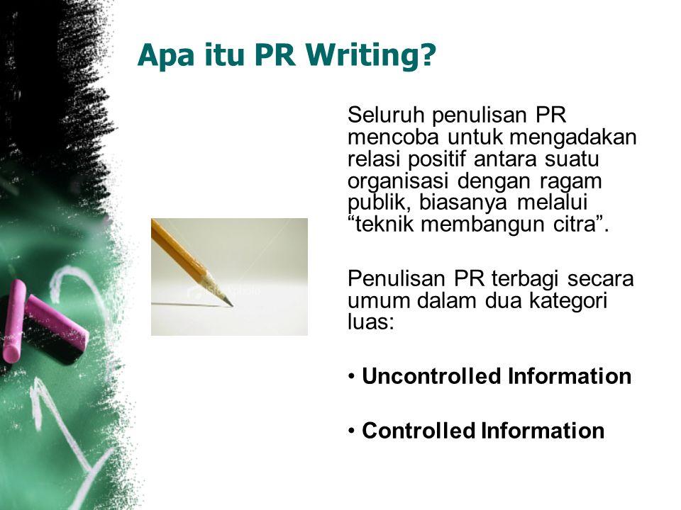 "Apa itu PR Writing? Seluruh penulisan PR mencoba untuk mengadakan relasi positif antara suatu organisasi dengan ragam publik, biasanya melalui ""teknik"