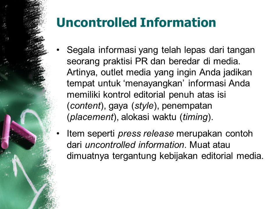 Uncontrolled Information Segala informasi yang telah lepas dari tangan seorang praktisi PR dan beredar di media. Artinya, outlet media yang ingin Anda