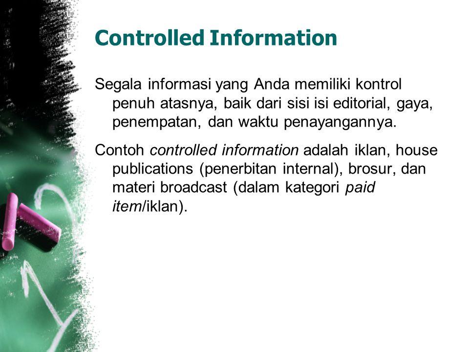 Controlled Information Segala informasi yang Anda memiliki kontrol penuh atasnya, baik dari sisi isi editorial, gaya, penempatan, dan waktu penayangan
