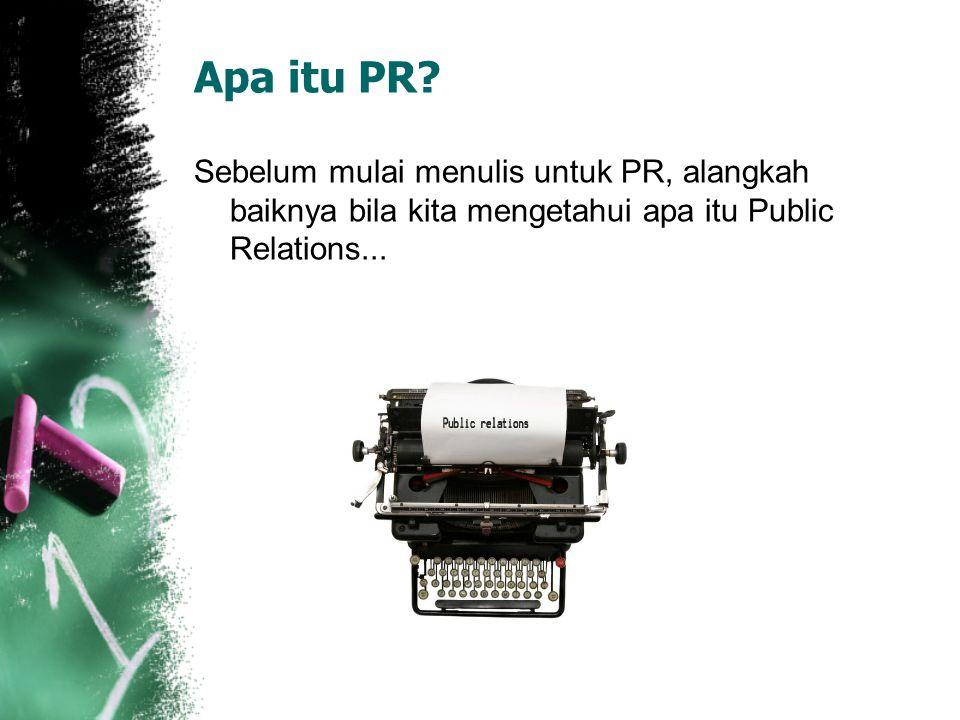 Apa itu PR? Sebelum mulai menulis untuk PR, alangkah baiknya bila kita mengetahui apa itu Public Relations...