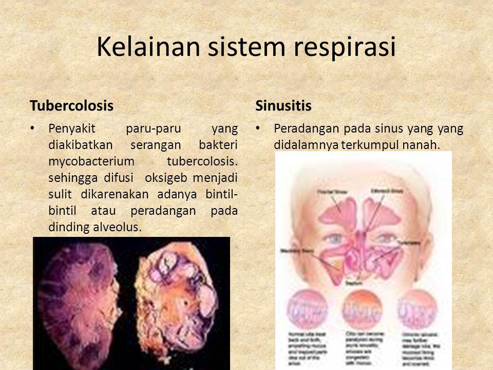 Kelainan sistem respirasi Rinitis Gangguan radang pada hidung akibat infeksi oleh virus tapim juga bisa dikarenakan reaksi alergi terhadap cuaca,serbuk sari,dan debu.