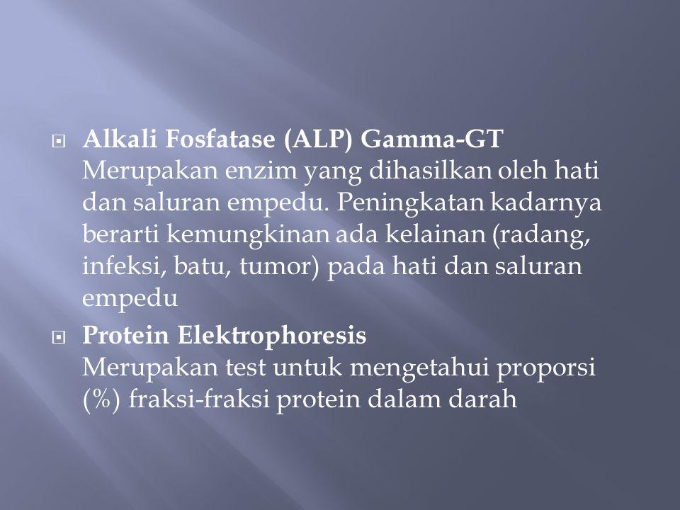  Alkali Fosfatase (ALP) Gamma-GT Merupakan enzim yang dihasilkan oleh hati dan saluran empedu.