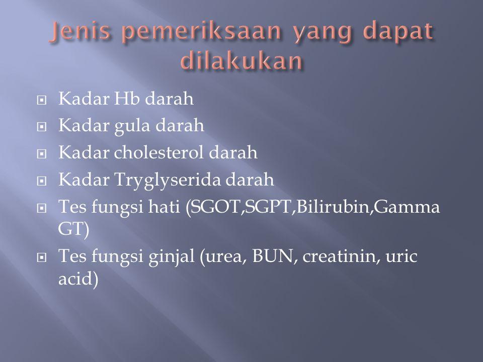  Kadar Hb darah  Kadar gula darah  Kadar cholesterol darah  Kadar Tryglyserida darah  Tes fungsi hati (SGOT,SGPT,Bilirubin,Gamma GT)  Tes fungsi ginjal (urea, BUN, creatinin, uric acid)