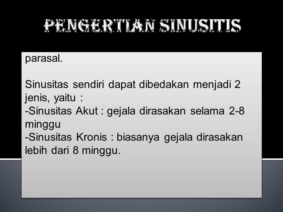 Sinusitis akhiran umum dalam kedokteran itis berarti peradangan, karena itu sinusitis adalah suatu peradangan sinus parasal. Sinusitas sendiri dapat d