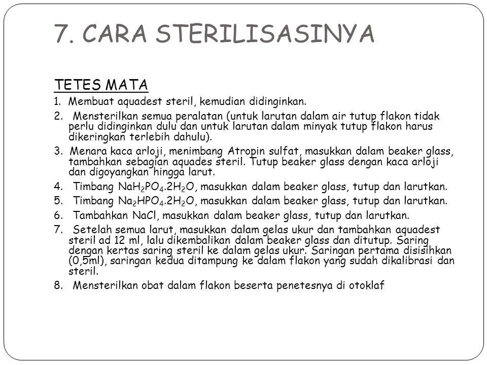 7. CARA STERILISASINYA TETES MATA 1. Membuat aquadest steril, kemudian didinginkan. 2. Mensterilkan semua peralatan (untuk larutan dalam air tutup fla