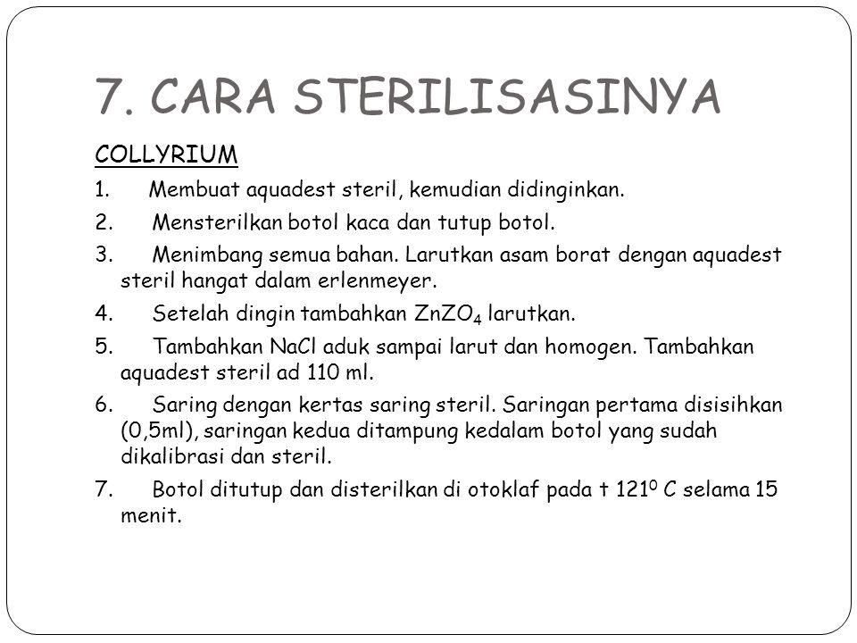 7. CARA STERILISASINYA COLLYRIUM 1. Membuat aquadest steril, kemudian didinginkan. 2. Mensterilkan botol kaca dan tutup botol. 3. Menimbang semua baha