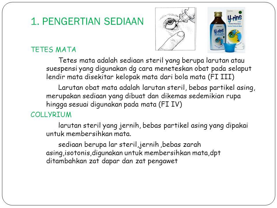 1. PENGERTIAN SEDIAAN TETES MATA Tetes mata adalah sediaan steril yang berupa larutan atau suespensi yang digunakan dg cara meneteskan obat pada selap