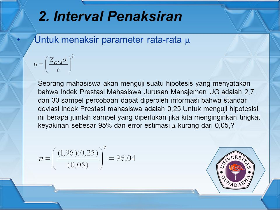2. Interval Penaksiran Untuk menaksir parameter rata-rata  Seorang mahasiswa akan menguji suatu hipotesis yang menyatakan bahwa Indek Prestasi Mahasi