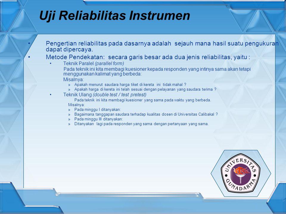 Uji Reliabilitas Instrumen Pengertian reliabilitas pada dasarnya adalah sejauh mana hasil suatu pengukuran dapat dipercaya. Metode Pendekatan: secara