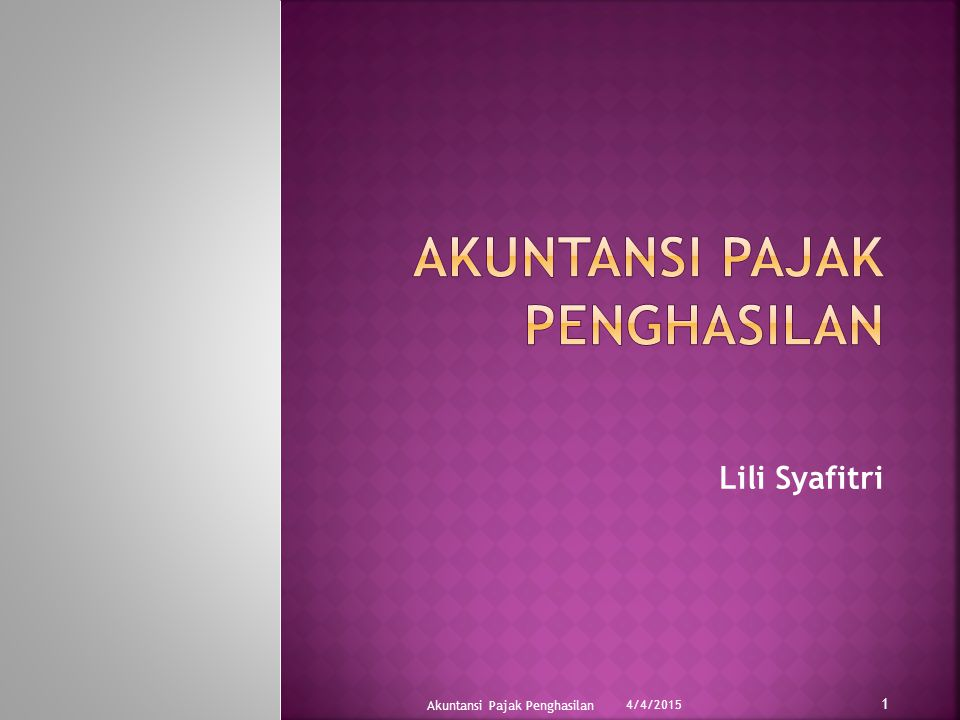 Lili Syafitri 4/4/2015 1 Akuntansi Pajak Penghasilan