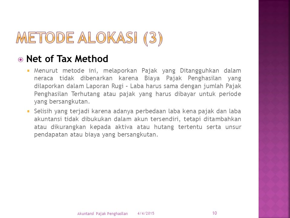  Net of Tax Method  Menurut metode ini, melaporkan Pajak yang Ditangguhkan dalam neraca tidak dibenarkan karena Biaya Pajak Penghasilan yang dilapor