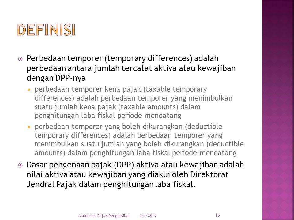  Perbedaan temporer (temporary differences) adalah perbedaan antara jumlah tercatat aktiva atau kewajiban dengan DPP-nya  perbedaan temporer kena pa