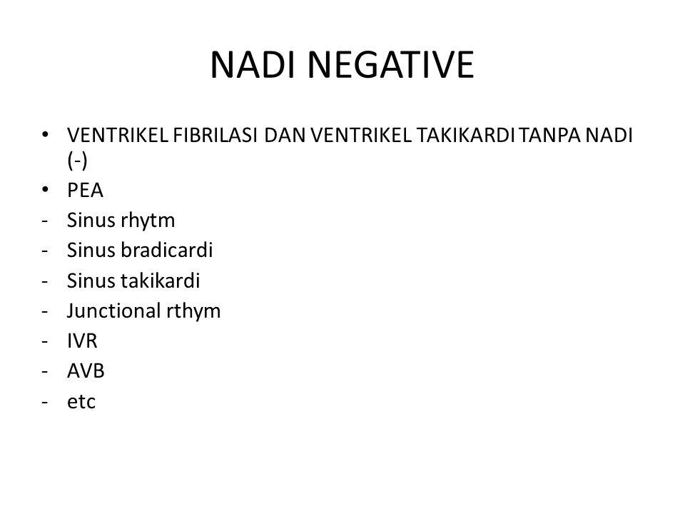NADI NEGATIVE VENTRIKEL FIBRILASI DAN VENTRIKEL TAKIKARDI TANPA NADI (-) PEA -Sinus rhytm -Sinus bradicardi -Sinus takikardi -Junctional rthym -IVR -AVB -etc