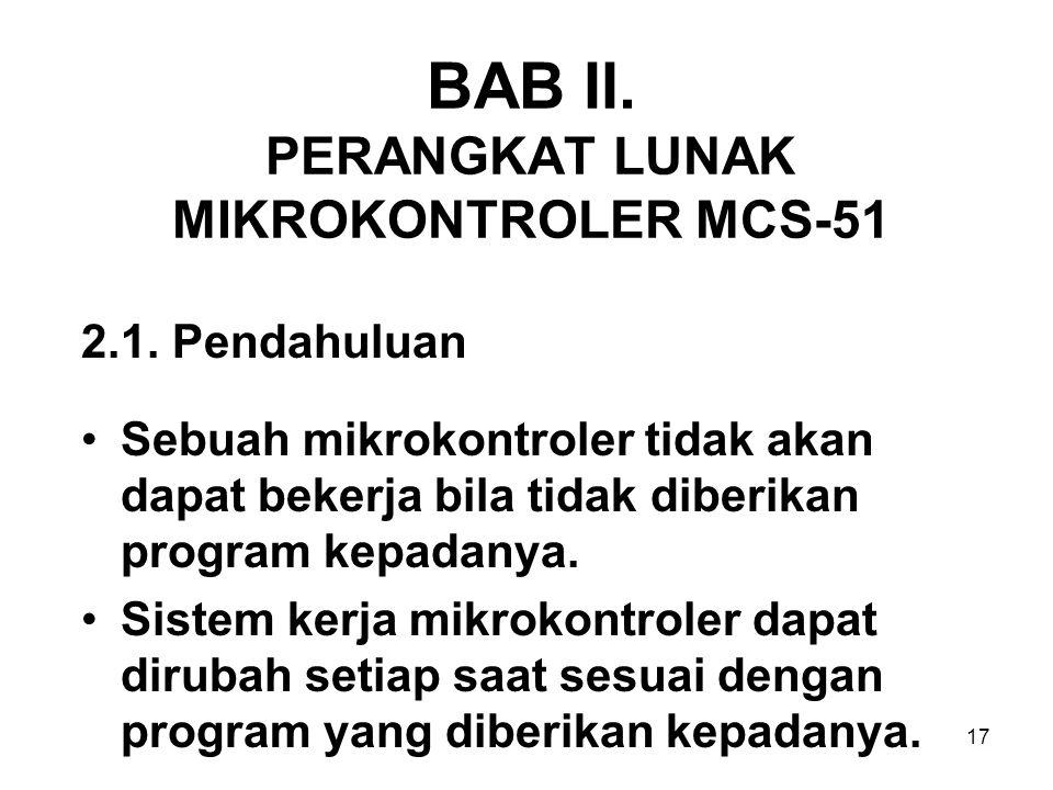17 BAB II. PERANGKAT LUNAK MIKROKONTROLER MCS-51 2.1.