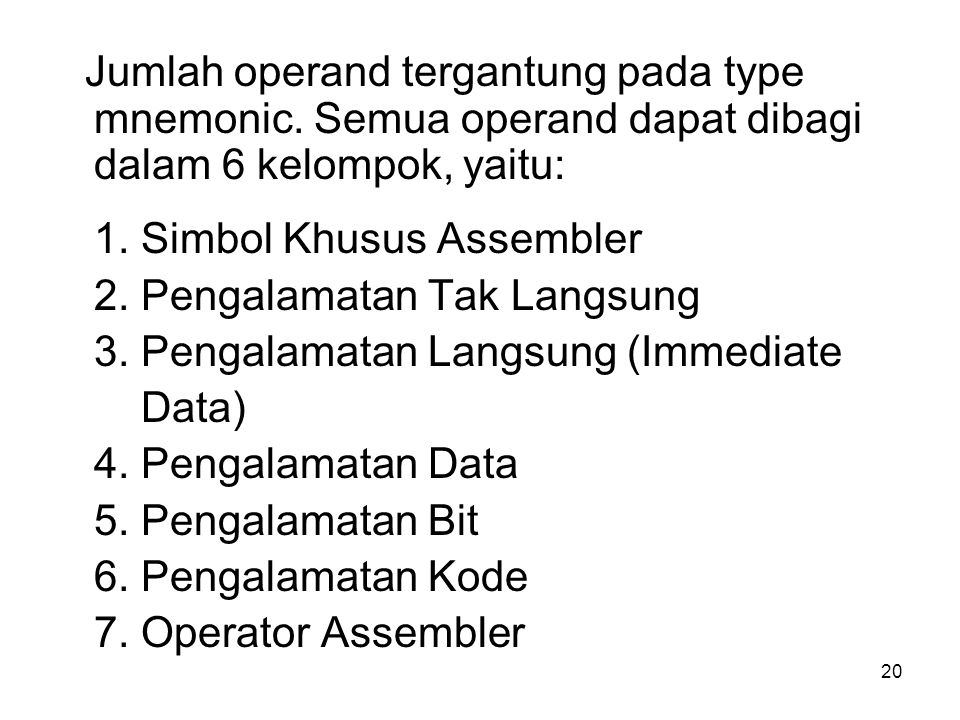 20 Jumlah operand tergantung pada type mnemonic.