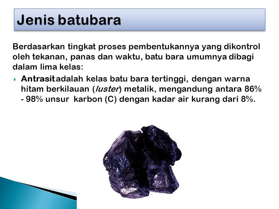 Berdasarkan tingkat proses pembentukannya yang dikontrol oleh tekanan, panas dan waktu, batu bara umumnya dibagi dalam lima kelas:  Antrasit adalah k