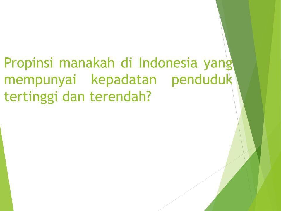 Propinsi manakah di Indonesia yang mempunyai kepadatan penduduk tertinggi dan terendah?