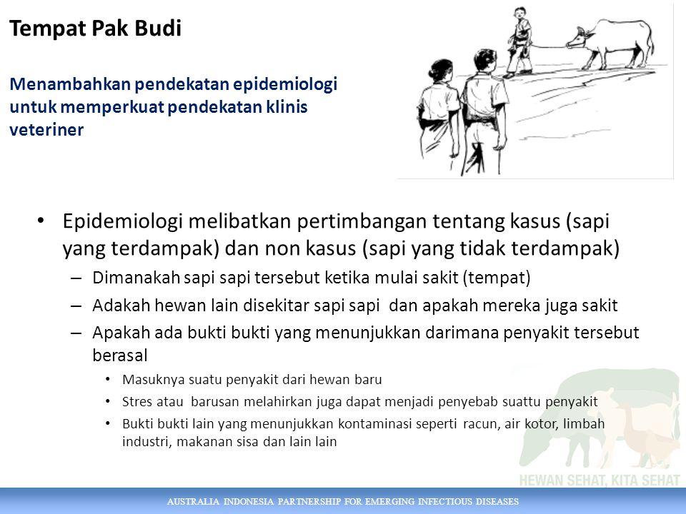AUSTRALIA INDONESIA PARTNERSHIP FOR EMERGING INFECTIOUS DISEASES Epidemiologi melibatkan pertimbangan tentang kasus (sapi yang terdampak) dan non kasu