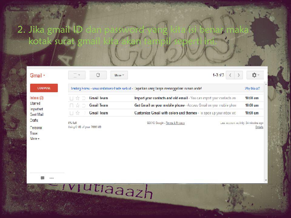 1. Bukalah browser mozilla firefox kemudian ketiklah URL gmail: http://www.gmail.com pada kota addres bar hingga tampil jendela gmail. Masukkan gmail