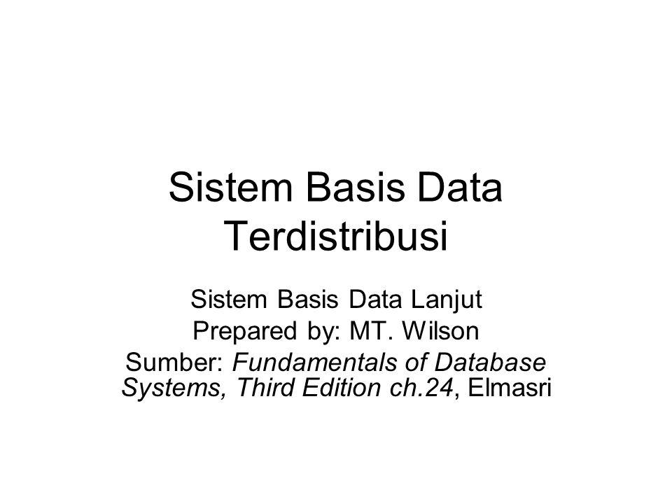 Sistem Basis Data Terdistribusi Sistem Basis Data Lanjut Prepared by: MT. Wilson Sumber: Fundamentals of Database Systems, Third Edition ch.24, Elmasr