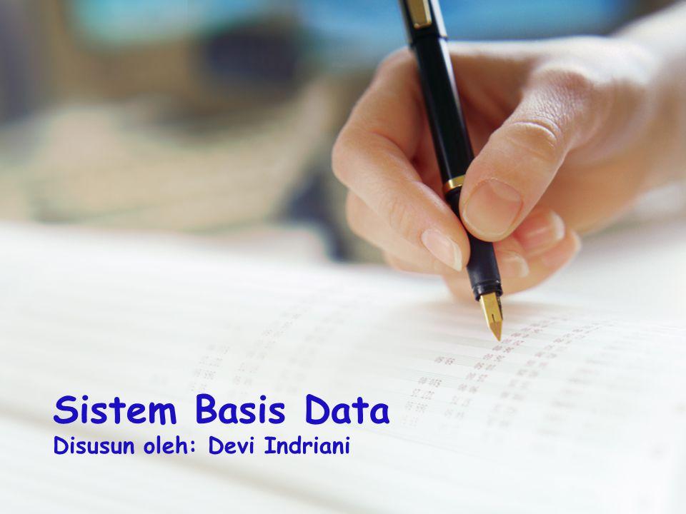 Sistem Basis Data Disusun oleh: Devi Indriani