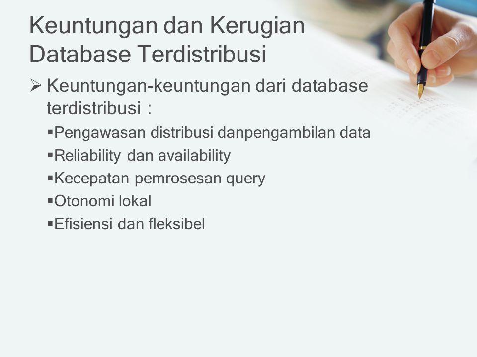 Keuntungan dan Kerugian Database Terdistribusi  Keuntungan-keuntungan dari database terdistribusi :  Pengawasan distribusi danpengambilan data  Rel