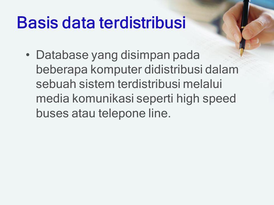 Basis data terdistribusi Database yang disimpan pada beberapa komputer didistribusi dalam sebuah sistem terdistribusi melalui media komunikasi seperti