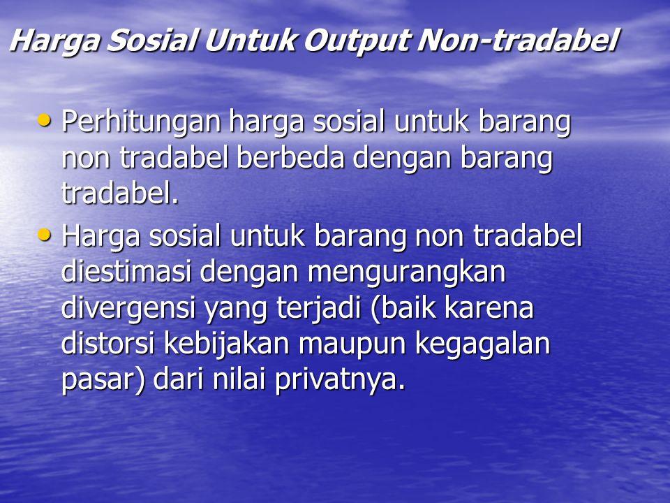 Harga Sosial Untuk Output Non-tradabel Perhitungan harga sosial untuk barang non tradabel berbeda dengan barang tradabel. Perhitungan harga sosial unt