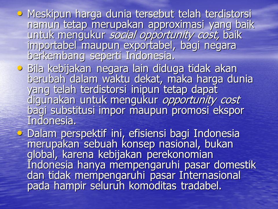 Harga Sosial untuk Output dan Input Tradabel Harga paritas impor untuk barang-barang substitusi impor dan harga paritas ekspor untuk barang-barang yang memasuki pasar ekspor.