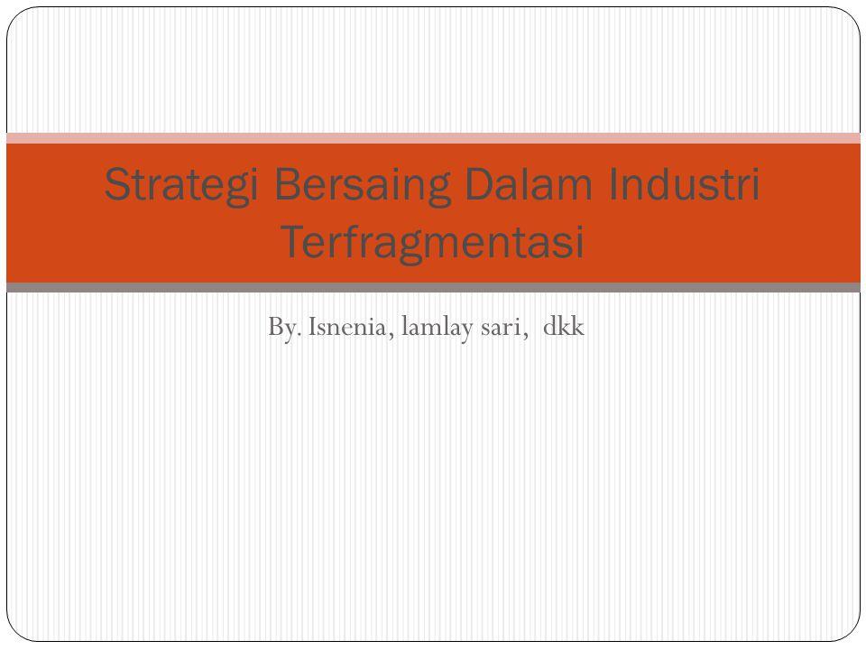 By. Isnenia, lamlay sari, dkk Strategi Bersaing Dalam Industri Terfragmentasi