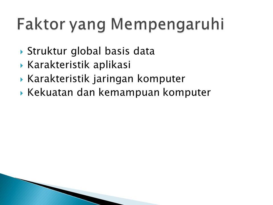 Struktur global basis data  Karakteristik aplikasi  Karakteristik jaringan komputer  Kekuatan dan kemampuan komputer