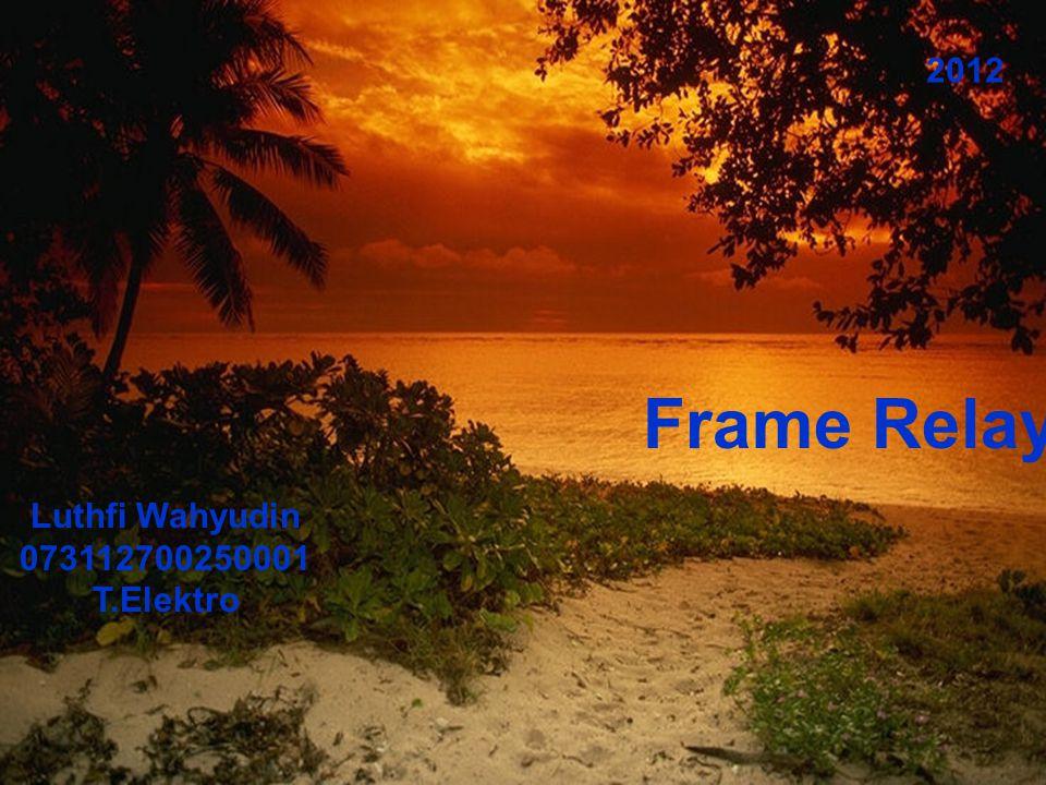 Frame Relay Luthfi Wahyudin 073112700250001 T.Elektro 2012