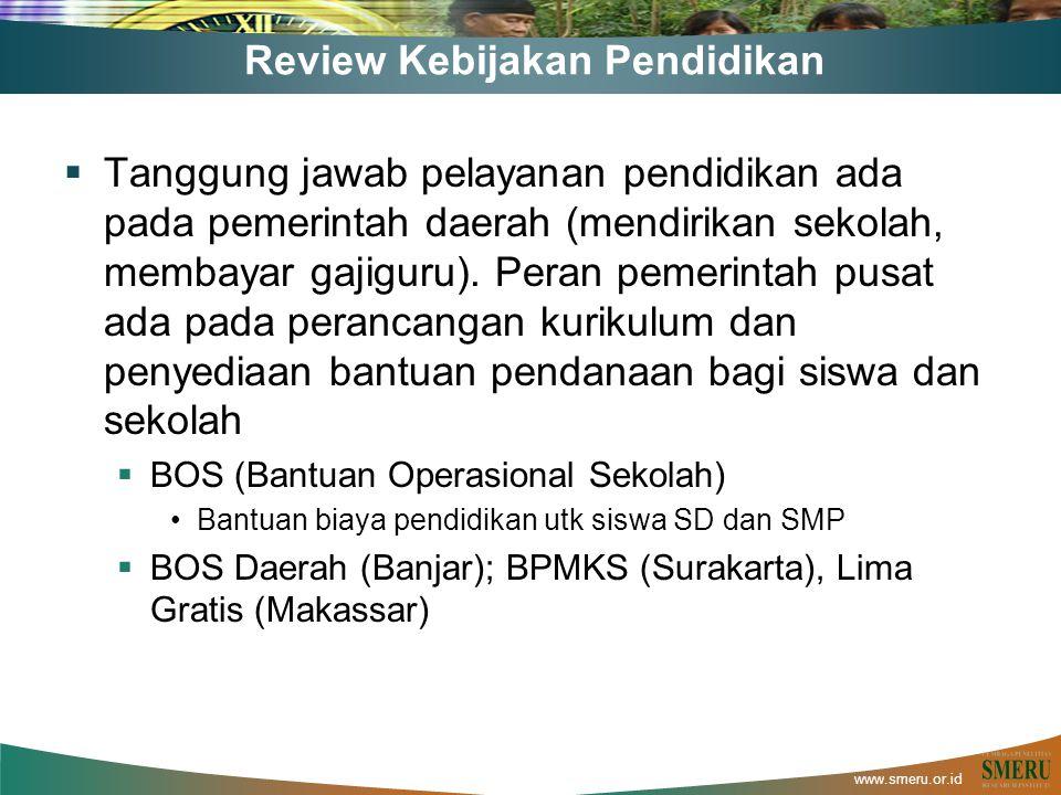 www.smeru.or.id Review Kebijakan Pendidikan  Tanggung jawab pelayanan pendidikan ada pada pemerintah daerah (mendirikan sekolah, membayar gajiguru).