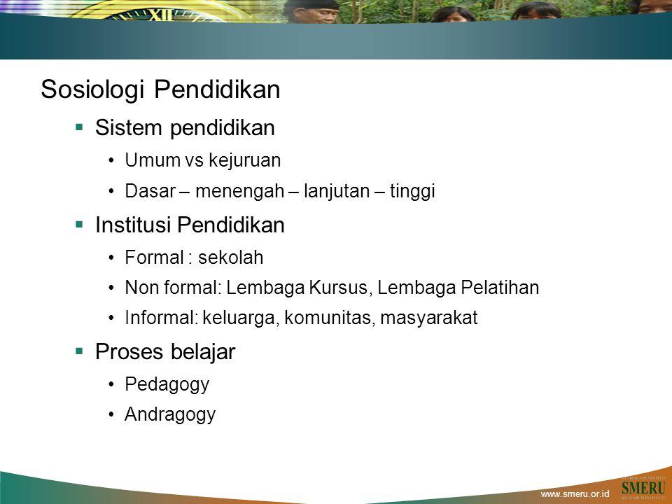 www.smeru.or.id Sosiologi Pendidikan  Sistem pendidikan Umum vs kejuruan Dasar – menengah – lanjutan – tinggi  Institusi Pendidikan Formal : sekolah