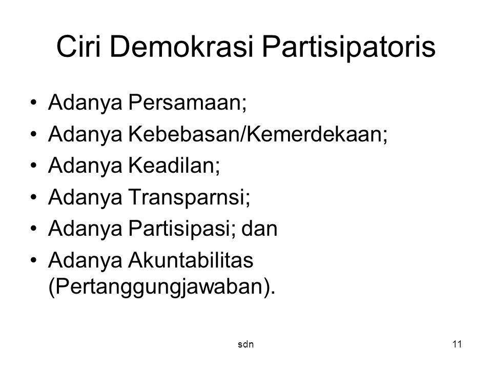 Ciri Demokrasi Partisipatoris Adanya Persamaan; Adanya Kebebasan/Kemerdekaan; Adanya Keadilan; Adanya Transparnsi; Adanya Partisipasi; dan Adanya Akun