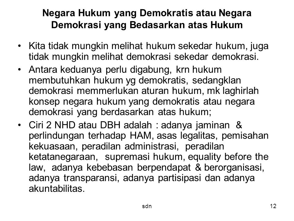 Negara Hukum yang Demokratis atau Negara Demokrasi yang Bedasarkan atas Hukum Kita tidak mungkin melihat hukum sekedar hukum, juga tidak mungkin melih