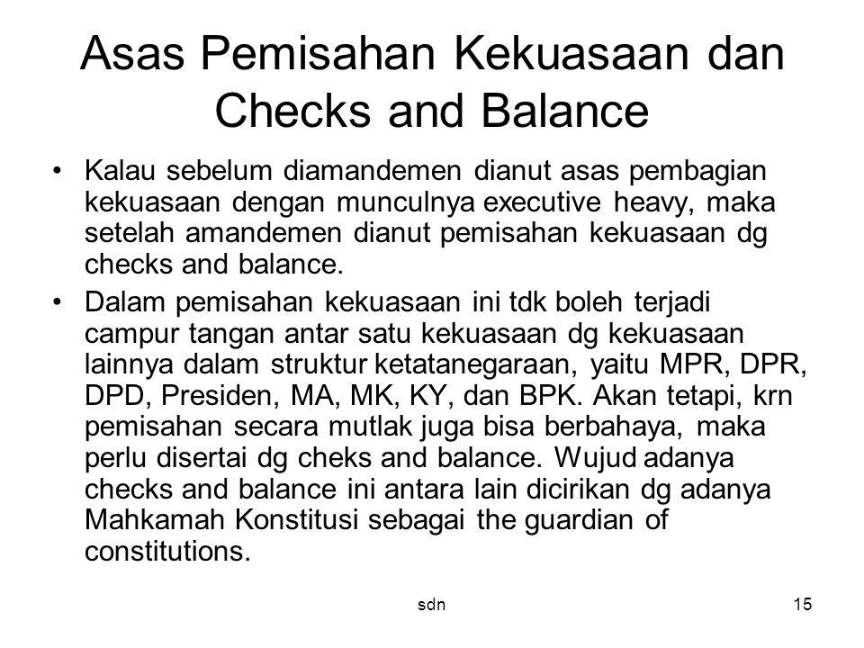 Asas Pemisahan Kekuasaan dan Checks and Balance Kalau sebelum diamandemen dianut asas pembagian kekuasaan dengan munculnya executive heavy, maka setel