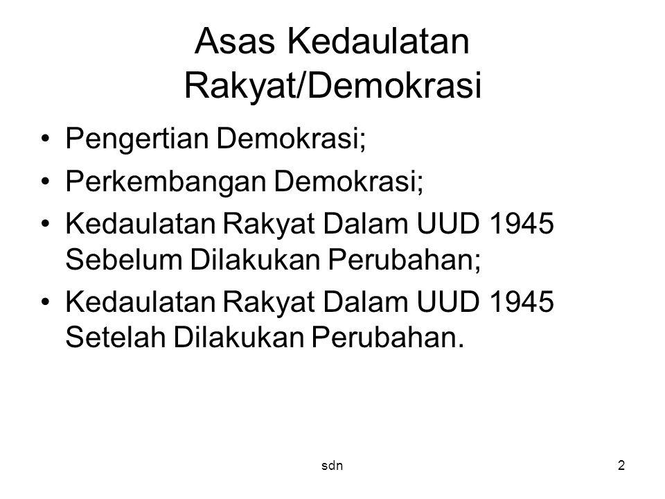 Asas Kedaulatan Rakyat/Demokrasi Pengertian Demokrasi; Perkembangan Demokrasi; Kedaulatan Rakyat Dalam UUD 1945 Sebelum Dilakukan Perubahan; Kedaulata
