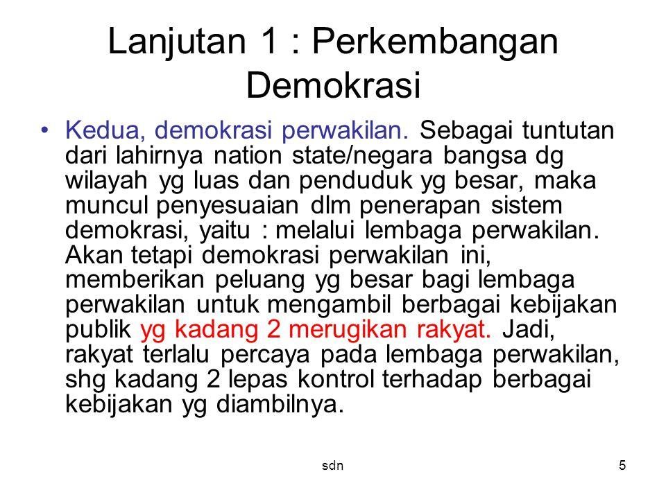 Lanjutan 1 : Perkembangan Demokrasi Kedua, demokrasi perwakilan. Sebagai tuntutan dari lahirnya nation state/negara bangsa dg wilayah yg luas dan pend