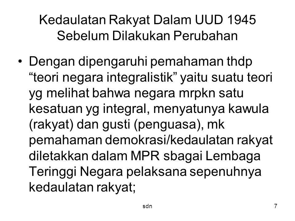 "Kedaulatan Rakyat Dalam UUD 1945 Sebelum Dilakukan Perubahan Dengan dipengaruhi pemahaman thdp ""teori negara integralistik"" yaitu suatu teori yg melih"