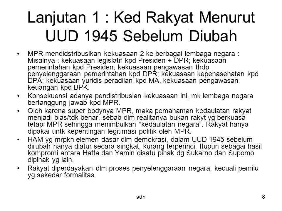 Lanjutan 1 : Ked Rakyat Menurut UUD 1945 Sebelum Diubah MPR mendidstribusikan kekuasaan 2 ke berbagai lembaga negara : Misalnya : kekuasaan legislatif