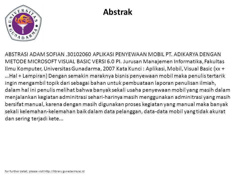 Abstrak ABSTRASI ADAM SOFIAN.30102060 APLIKASI PENYEWAAN MOBIL PT. ADIKARYA DENGAN METODE MICROSOFT VISUAL BASIC VERSI 6.0 PI. Jurusan Manajemen Infor
