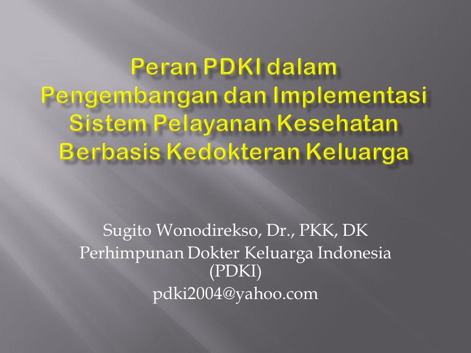 Sugito Wonodirekso, Dr., PKK, DK Perhimpunan Dokter Keluarga Indonesia (PDKI) pdki2004@yahoo.com