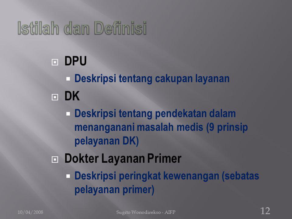  DPU  Deskripsi tentang cakupan layanan  DK  Deskripsi tentang pendekatan dalam menanganani masalah medis (9 prinsip pelayanan DK)  Dokter Layanan Primer  Deskripsi peringkat kewenangan (sebatas pelayanan primer) 10/04/2008 12 Sugito Wonodirekso - AIFP