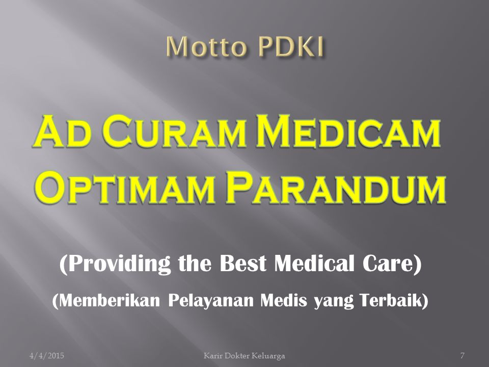 4/4/2015Karir Dokter Keluarga7 (Providing the Best Medical Care) (Memberikan Pelayanan Medis yang Terbaik)